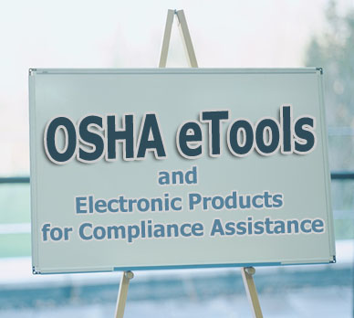 OSHA eTools and Electronic Products for Compliance Assistance