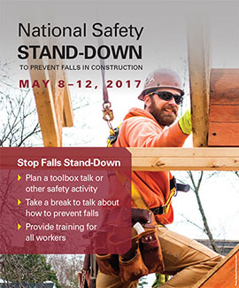 The 4th annual National Safety Stand-Down to Prevent Falls in Construction encourages employers to set aside time to discuss the importance of fall prevention measures. Falls are the leading cause of death among construction industry workers.