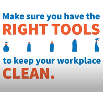 Make sure you have the right tools to keep your workplace clean