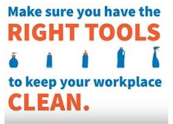 Make sure you have the right tools to keep your workplace clean.