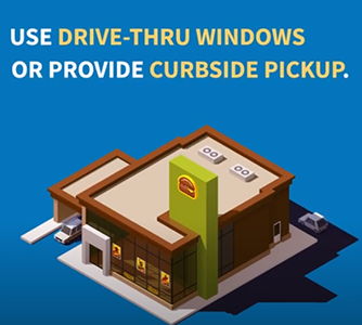 Use drive-thru windows or provide curbside pickup.