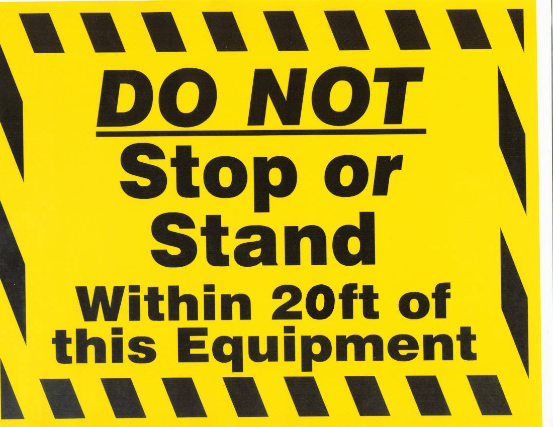 DO NOT Stop or Stand Within 20 feet of this Equipment