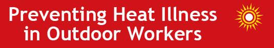 Heat Illness Prevention Campaign
