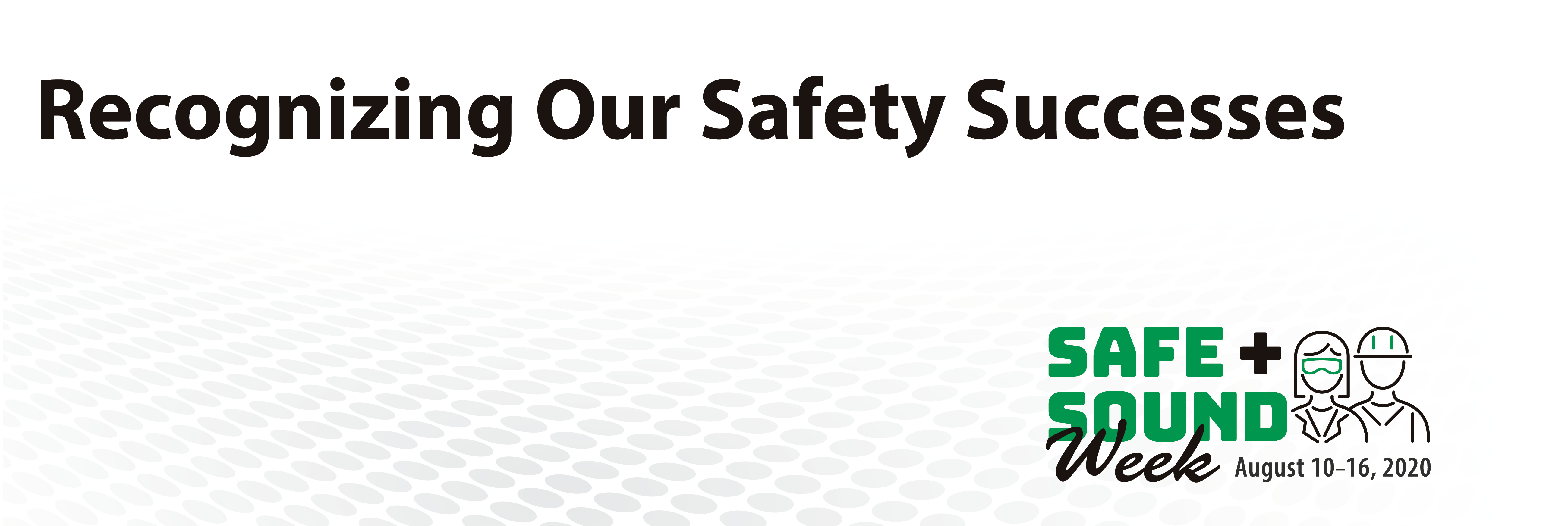 Customizable Banner - Recognizing our Safety Successes - Safe + Sound Week - August 10-16, 2020