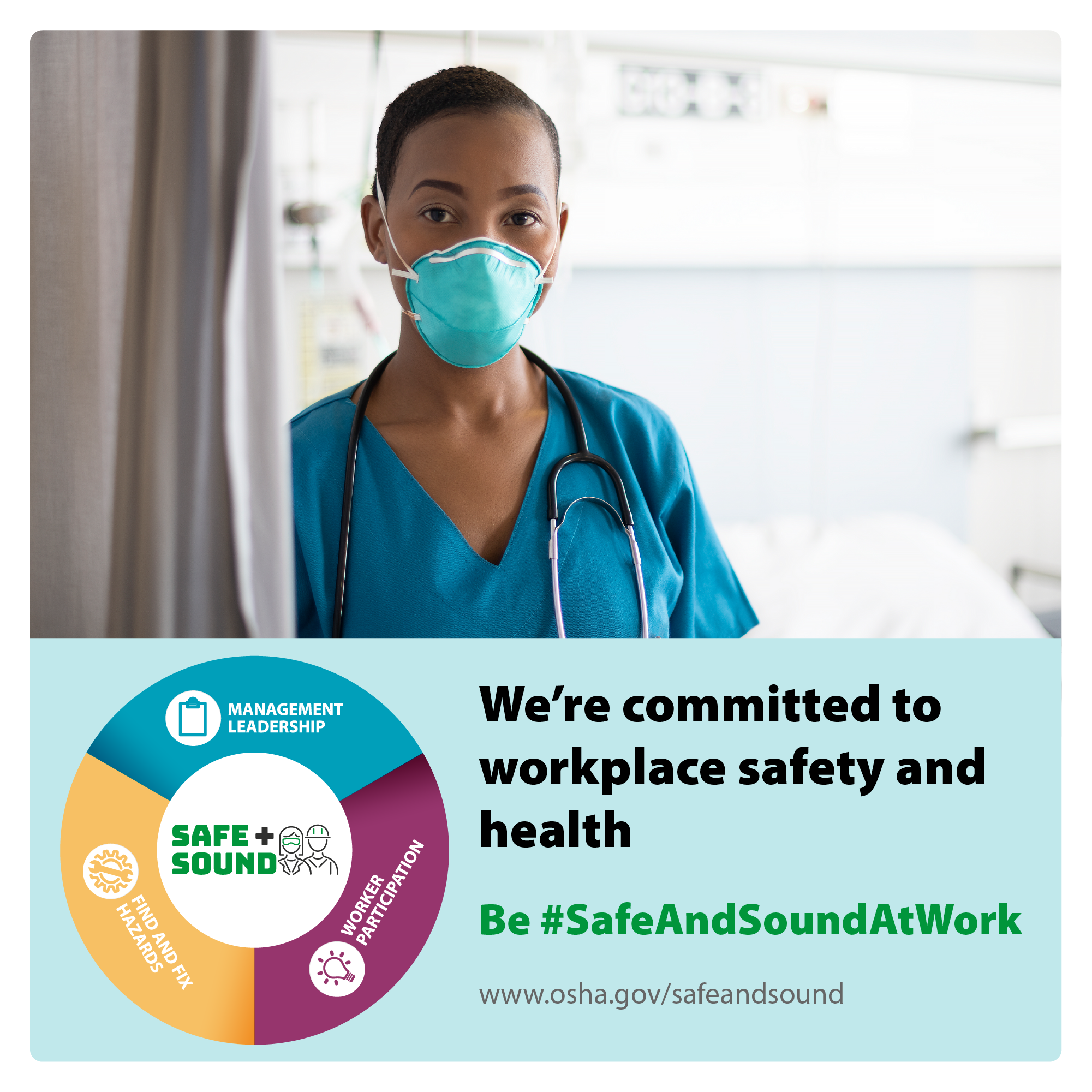 Image of a healthcare worker in a mask with a stethoscope around her neck, with the text: We're committed to workplace safety and health be #SafeAndSoundAtWork - www.osha.gov/safeandsound