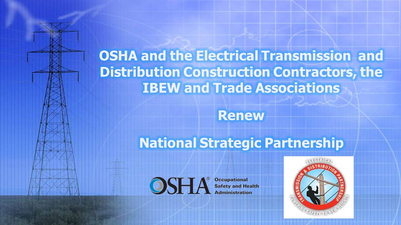 OSHA and the Electrical Transmission and Distribution Construction Contractors, the IBEW and Trade Associations Partnership - Renew National Strategic Partnership