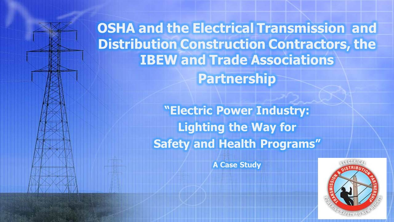 "OSHA and the Electrical Transmission and Distribution Construction Contractors, the IBEW and Trade Associations Partnership - ""Creating a Safer Industry"" White Paper"