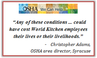 Any of these conditions ... could have cost World Kitchen employees their lives or their livelihoods. Christopher Adams, OSHA area director, Syracuse