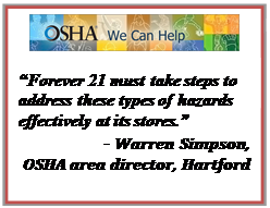 Forever 21 must take steps to address these types of hazards effectively at its stores. - Warren Simpson,   OSHA area director, Hartford