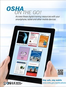 OSHA on the Go Access these digital training resources with your smartphone tablet and other mobile devices