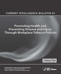NIOSH bulletin Current Intelligence Bulletin 67 Promoting Health and Preventing Disease and Injury through workplace tobacco policies