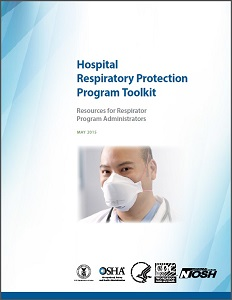 Hospital Respiratory Protection Toolkit Resources for respirator program administrators May 2015