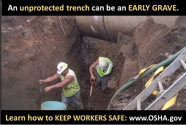 An unprotected trench can be an early grave. Learn how to keep workers safe. www.osha.gov