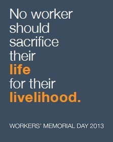 No worker should sacrifice their life for their livelihood: Workers' Memorial Day 2013