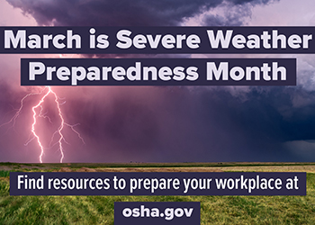 March is Severe WEather Preparedness Month - Find resources to prepare your workplace at osha.gov