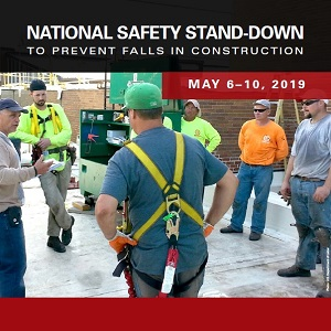 National Safety Stand-Down to prevent falls in Construction - May 6-10, 2019