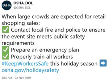 When large crowds are expected for retail shopping sales: Contact local fire and police to ensure the event site meets public safety requirements, Prepare an emergency plan, Properly train all workers. #KeepWorkersSafe this holiday season - osha.gov/holidaysafety
